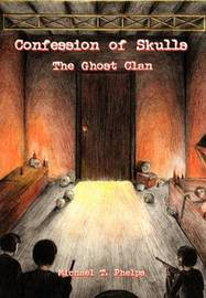 Confession of Skulls: the Ghost Clan by Michael T. Phelps image