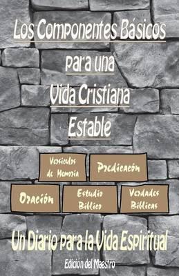 Los Componentes Basicos Para Una Vida Cristiana Estable: Un Diario Para La Vida Espiritual by Jeremy J Markle image