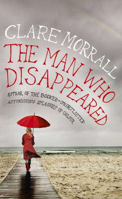 The Man Who Disappeared by Clare Morrall image