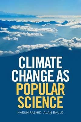 Climate Change as Popular Science by Harun Rashid