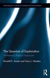 The Quantum of Explanation by Randall E. Auxier
