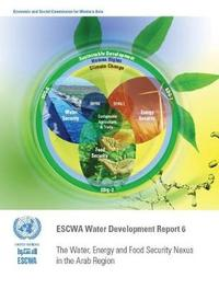 The water, energy and food security nexus in the Arab region by United Nations Economic and Social Commission for Western Asia