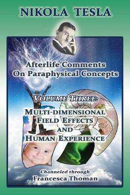 Nikola Tesla: Afterlife Comments on Paraphysical Concepts by Francesca Thoman