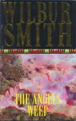 The Angels Weep by Wilbur Smith image