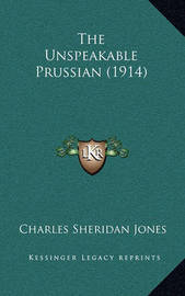 The Unspeakable Prussian (1914) by Charles Sheridan Jones