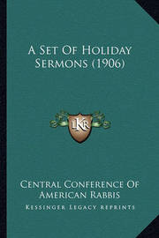 A Set of Holiday Sermons (1906) by Central Conference of American Rabbis