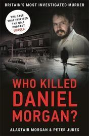 Who Killed Daniel Morgan? by Peter Jukes
