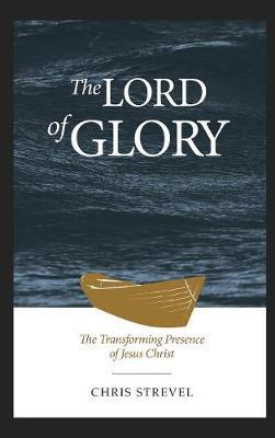 The Lord of Glory by Chris Strevel