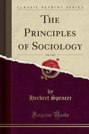 The Principles of Sociology, Vol. 3 of 3 (Classic Reprint) by Herbert Spencer image
