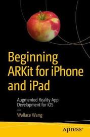 Beginning ARKit for iPhone and iPad by Wallace Wang
