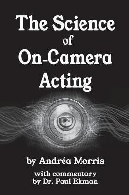 The Science of On-Camera Acting by Andrea Morris