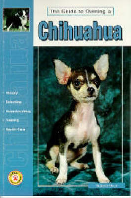 Guide to Owning a Chihuahua by Roberta Sisco