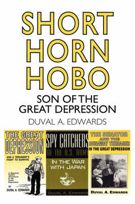 Short Horn Hobo: Son of the Great Depression by Duval A. Edwards
