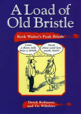A Load of Old Bristle by Derek Robinson