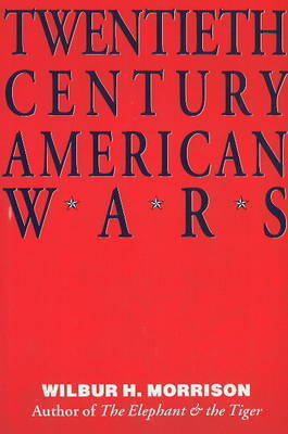 Twentieth Century American Wars by Wilbur H. Morrison