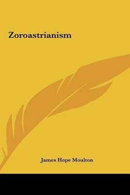 Zoroastrianism by James Hope Moulton