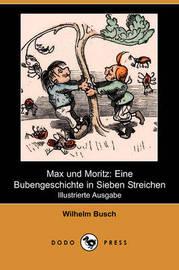 Max Und Moritz: Eine Bubengeschichte in Sieben Streichen (Illustrierte Ausgabe) (Dodo Press) by Wilhelm Busch