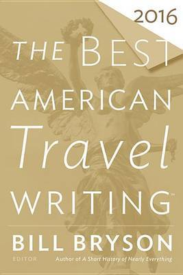 The Best American Travel Writing 2016 by Bill Bryson