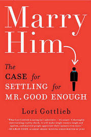 Marry Him: The Case for Settling for Mr. Good Enough by Lori Gottlieb image