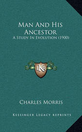 Man and His Ancestor: A Study in Evolution (1900) by Charles Morris