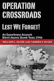 Operation Crossroads - Lest We Forget! by William L. McGee