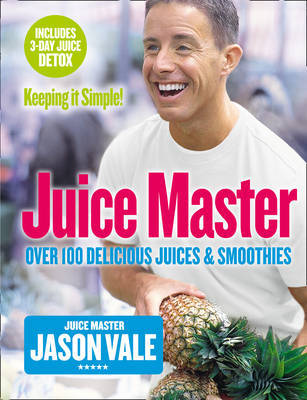 Juice Master Keeping It Simple by Jason Vale