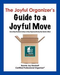 The Joyful Organizer's Guide to a Joyful Move by Bonnie Joy Dewkett Cpo