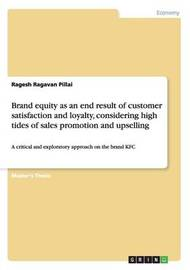 Brand Equity as an End Result of Customer Satisfaction and Loyalty, Considering High Tides of Sales Promotion and Upselling by Ragesh Ragavan Pillai