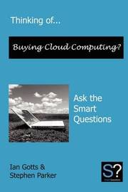 Thinking of... Buying Cloud Computing? Ask the Smart Questions by Stephen Parker