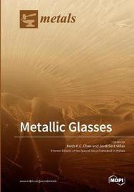 Metallic Glasses by Keith K C Chan