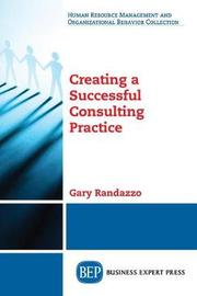 Creating a Successful Consulting Practice by Gary W Randazzo