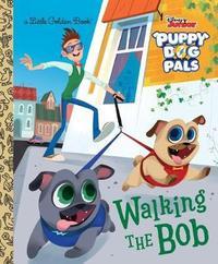 Walking the Bob (Disney Junior Puppy Dog Pals) by Victoria Saxon