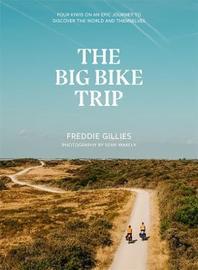 The Big Bike Trip by Freddie Gillies