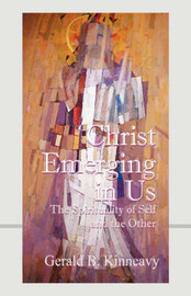 Christ Emerging in Us: The Spirituality of Self and the Other by Gerald B. Kinneavy image