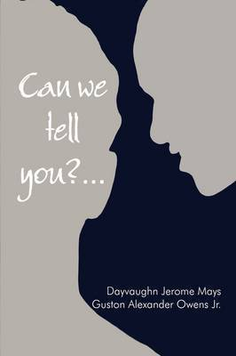 Can We Tell You ?... by Dayvaughn Jerome Mays