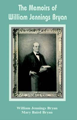 Memories of William Jennings Bryan by William Jennings Bryan