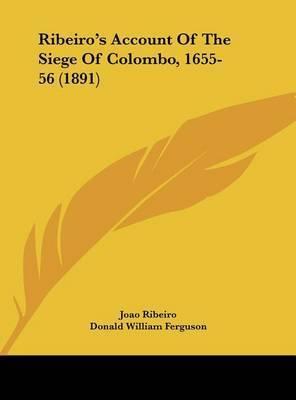 Ribeiro's Account of the Siege of Colombo, 1655-56 (1891) by Joao Ribeiro