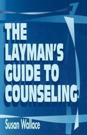 The Layman's Guide to Counseling by Susan Wallace image