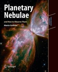 Planetary Nebulae and How to Observe Them by Martin Griffiths
