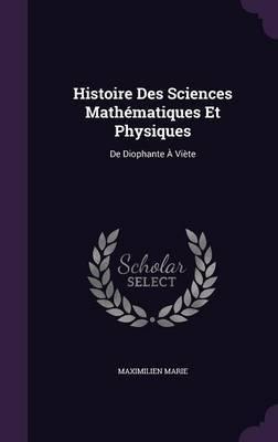 Histoire Des Sciences Mathematiques Et Physiques by Maximilien Marie