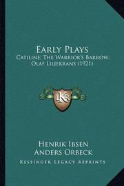 Early Plays: Catiline; The Warrior's Barrow; Olaf Liljekrans (1921) by Henrik Johan Ibsen