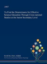 To Find the Determinants for Effective Science Education Through Cross-National Studies at the Junior Secondary Level by Kwok-Lim Chow