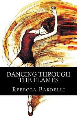 Dancing Through the Flames by Rebecca Bardelli image