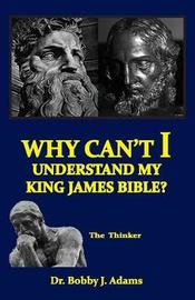 Why Can't I Understand My King James Bible? by Bobby Adams