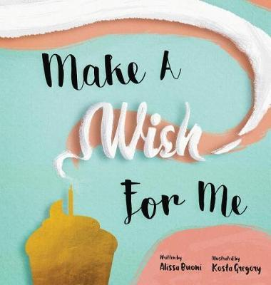 Make a Wish for Me by Alissa Buoni
