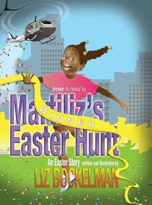 Martiliz's Easter Hunt by Liz Bockelman