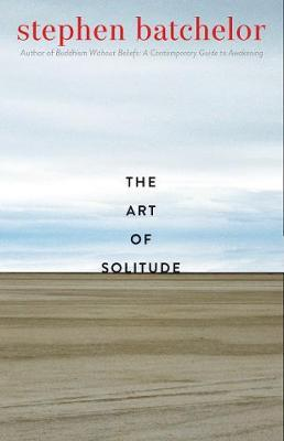 The Art of Solitude by Stephen Batchelor