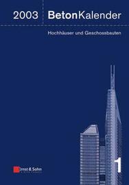 Beton Kalender: Schwerpunkt - Hochhauser Und Geschossbauten: 2003 image