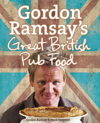 Gordon Ramsay's Great British Pub Food by Gordon Ramsay