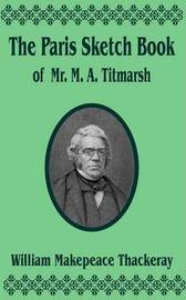 The Paris Sketch Book of Mr. M. A. Titmarsh by William Makepeace Thakeray